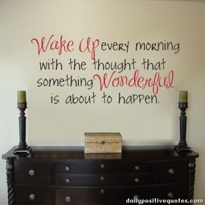wake-up-every-morning-with-the-thought-that-something-wonderful-is-about-to-happen